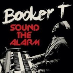 Booker T. - Sound The Alarm